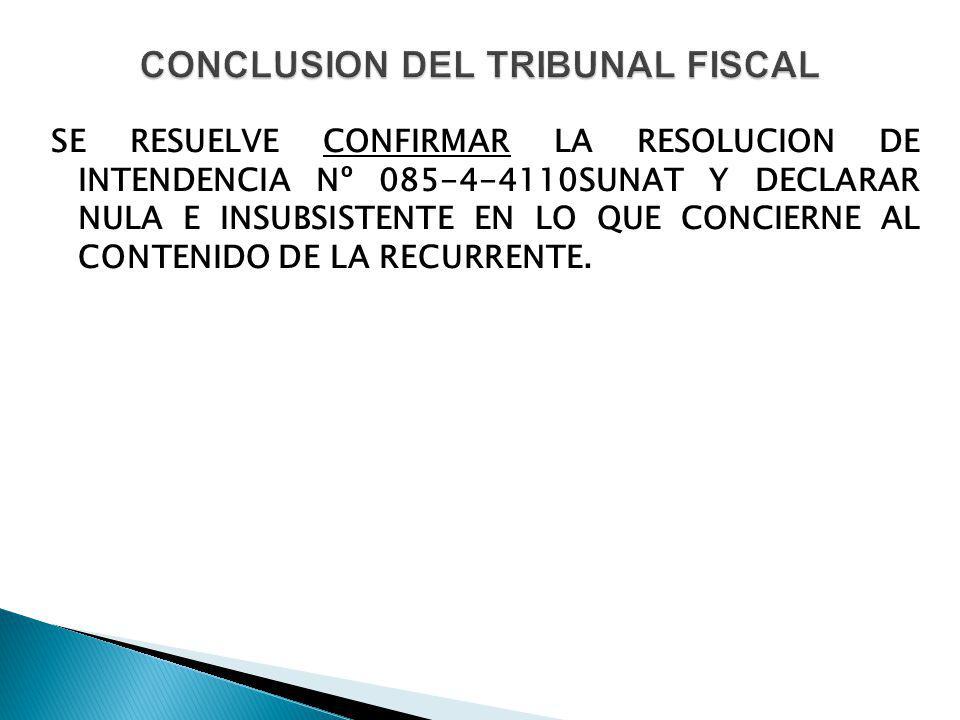 SE RESUELVE CONFIRMAR LA RESOLUCION DE INTENDENCIA Nº 085-4-4110SUNAT Y DECLARAR NULA E INSUBSISTENTE EN LO QUE CONCIERNE AL CONTENIDO DE LA RECURRENT
