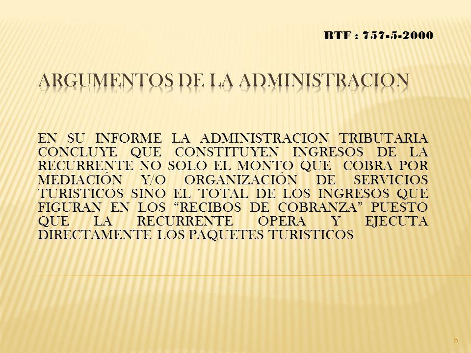 RTF : 757-5-2000 EN SU INFORME LA ADMINISTRACION TRIBUTARIA CONCLUYE QUE CONSTITUYEN INGRESOS DE LA RECURRENTE NO SOLO EL MONTO QUE COBRA POR MEDIACIÓ