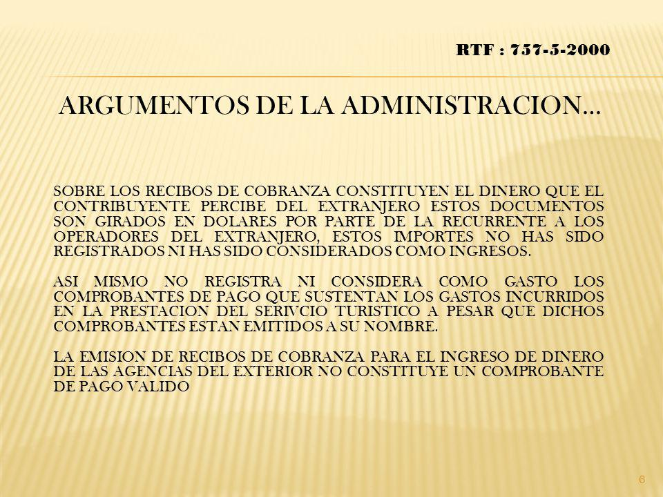 ARGUMENTOS DE LA ADMINISTRACION… RTF : 757-5-2000 SOBRE LOS RECIBOS DE COBRANZA CONSTITUYEN EL DINERO QUE EL CONTRIBUYENTE PERCIBE DEL EXTRANJERO ESTO
