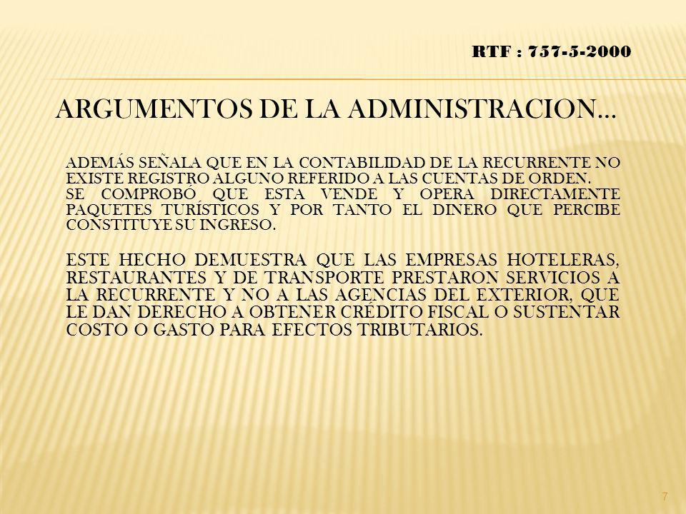 ARGUMENTOS DE LA ADMINISTRACION… RTF : 757-5-2000 ADEMÁS SEÑALA QUE EN LA CONTABILIDAD DE LA RECURRENTE NO EXISTE REGISTRO ALGUNO REFERIDO A LAS CUENT