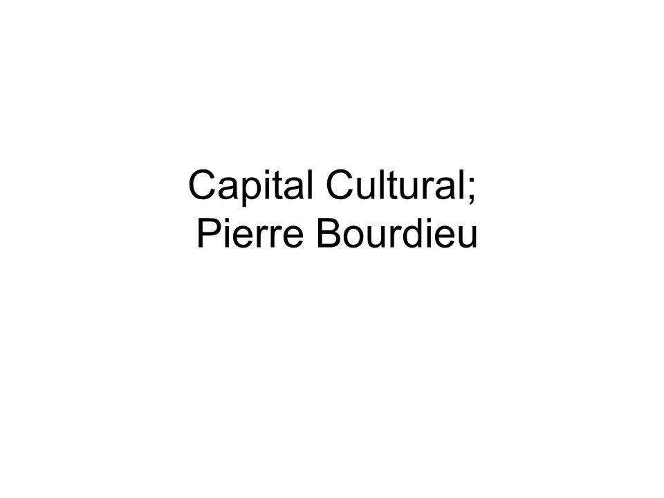 Capital Cultural; Pierre Bourdieu