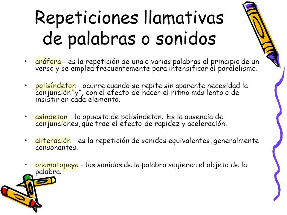 Repeticiones llamativas de palabras o sonidos anáfora - es la repetición de una o varias palabras al principio de un verso y se emplea frecuentemente