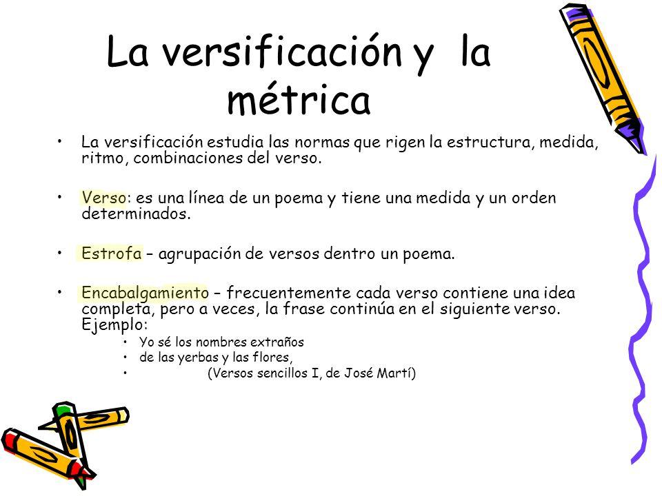 La versificación y la métrica La versificación estudia las normas que rigen la estructura, medida, ritmo, combinaciones del verso. Verso: es una línea