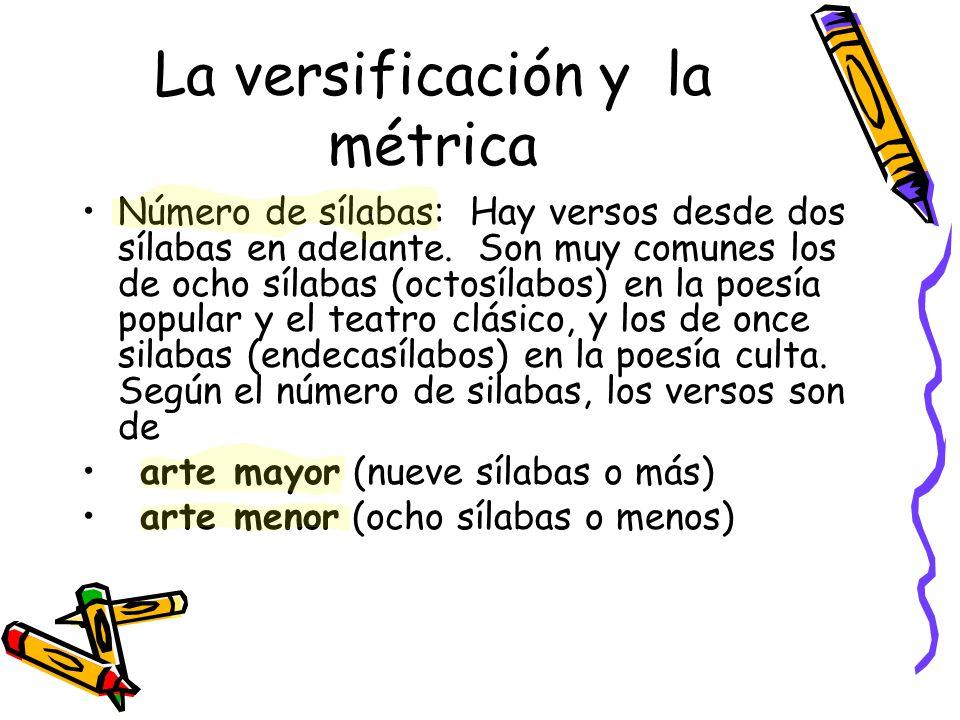 La versificación y la métrica Número de sílabas: Hay versos desde dos sílabas en adelante. Son muy comunes los de ocho sílabas (octosílabos) en la poe