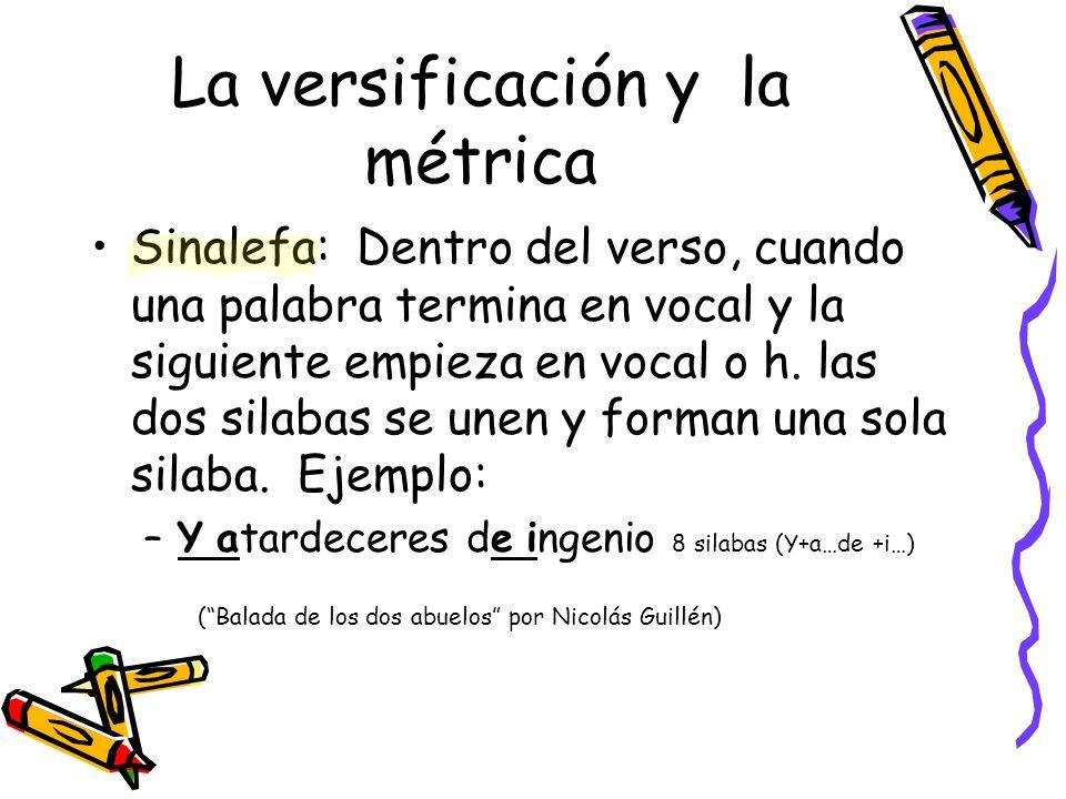 La versificación y la métrica Sinalefa: Dentro del verso, cuando una palabra termina en vocal y la siguiente empieza en vocal o h. las dos silabas se
