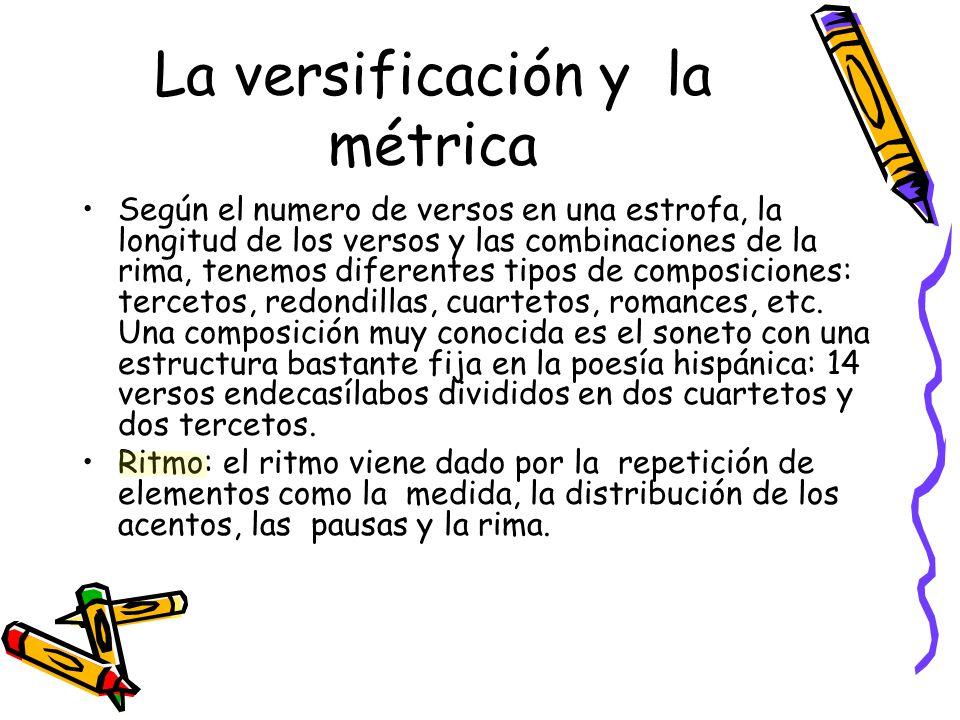 La versificación y la métrica Según el numero de versos en una estrofa, la longitud de los versos y las combinaciones de la rima, tenemos diferentes t
