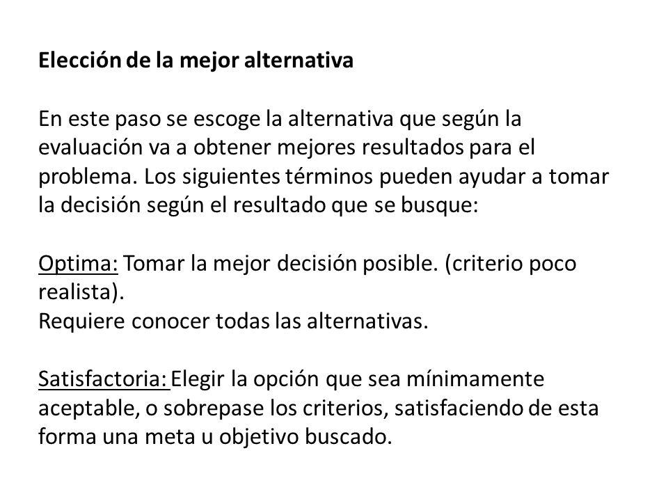 Elección de la mejor alternativa En este paso se escoge la alternativa que según la evaluación va a obtener mejores resultados para el problema. Los s