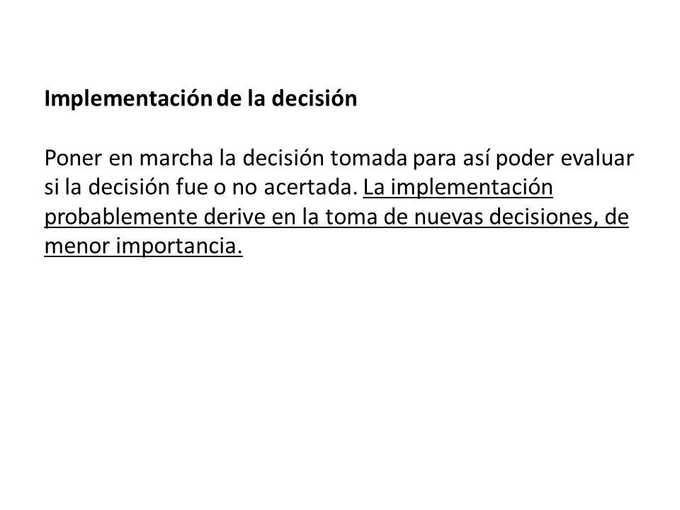 Implementación de la decisión Poner en marcha la decisión tomada para así poder evaluar si la decisión fue o no acertada. La implementación probableme