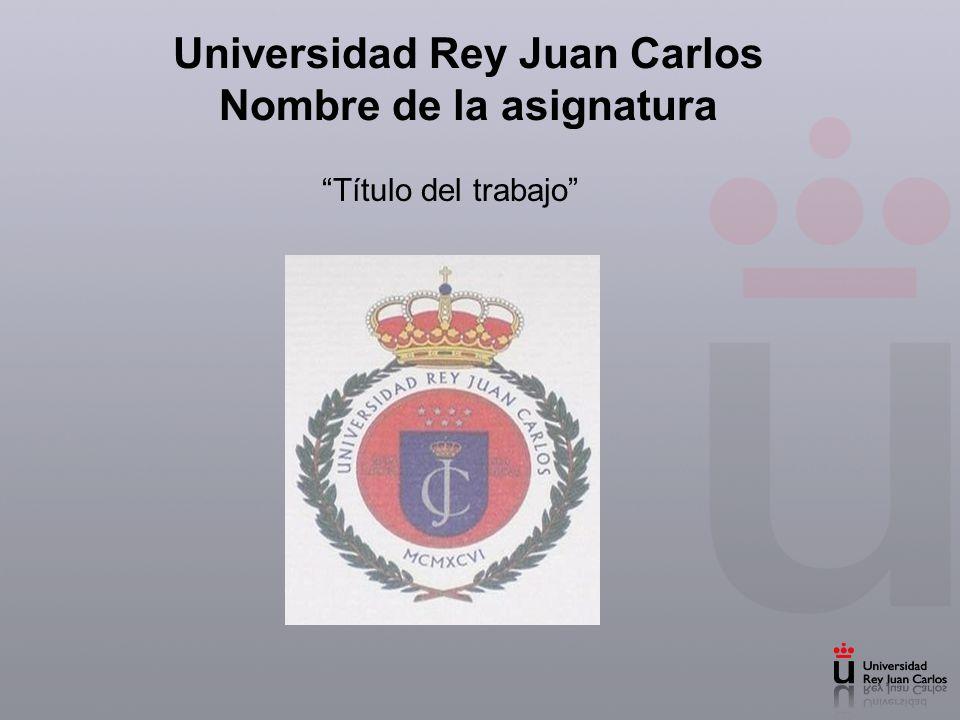 Universidad Rey Juan Carlos Nombre de la asignatura Título del trabajo