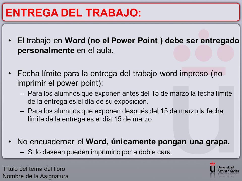 ENTREGA DEL TRABAJO: El trabajo en Word (no el Power Point ) debe ser entregado personalmente en el aula. Fecha límite para la entrega del trabajo wor