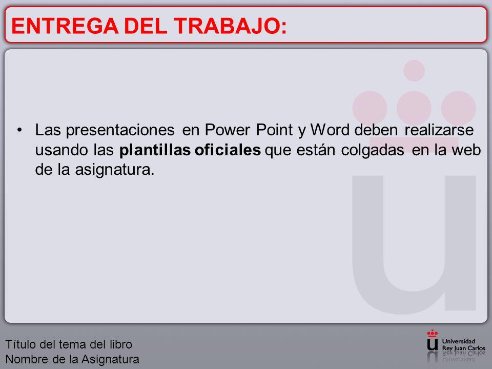 ENTREGA DEL TRABAJO: Las presentaciones en Power Point y Word deben realizarse usando las plantillas oficiales que están colgadas en la web de la asig