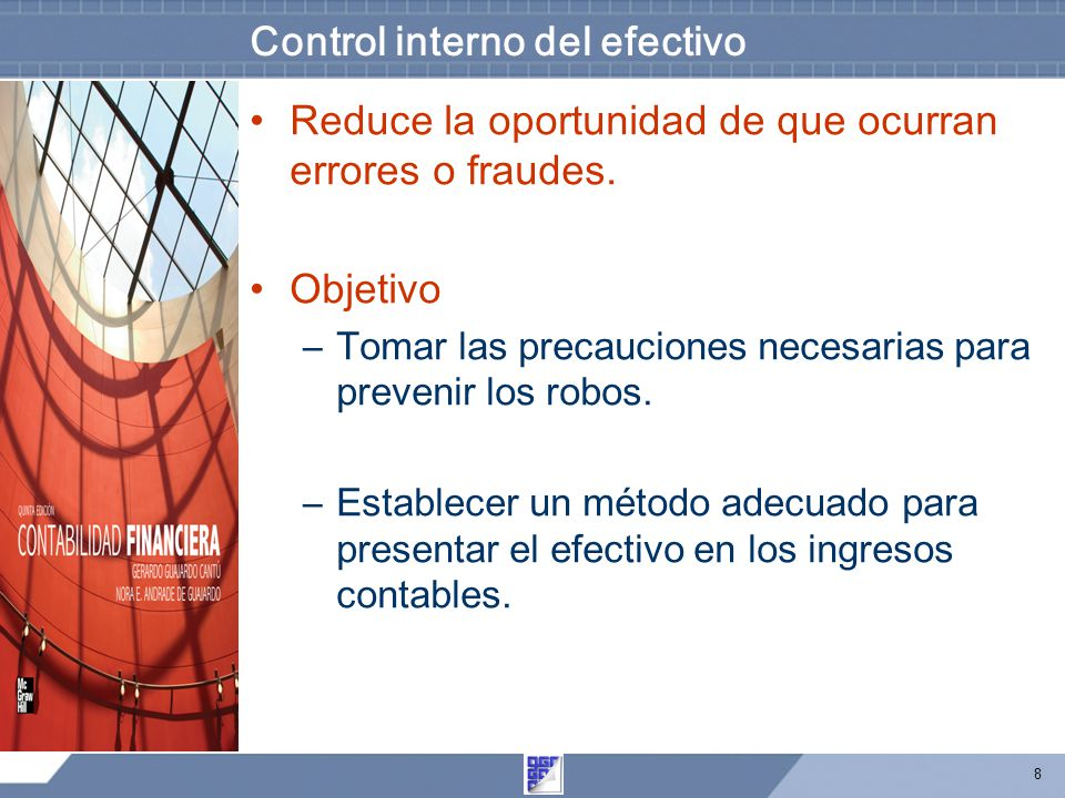 8 Control interno del efectivo Reduce la oportunidad de que ocurran errores o fraudes.
