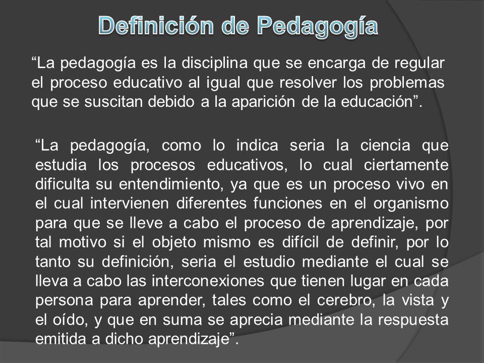 La pedagogía es la disciplina que se encarga de regular el proceso educativo al igual que resolver los problemas que se suscitan debido a la aparición