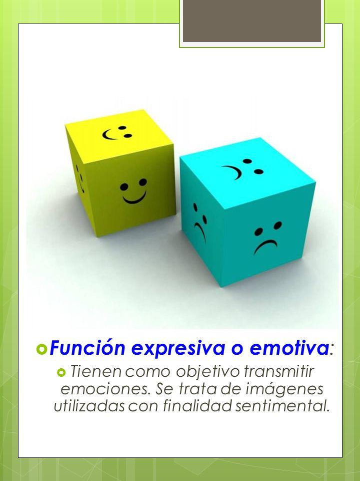 Funciones de la Comunicación visual Función expresiva o emotiva : Tienen como objetivo transmitir emociones. Se trata de imágenes utilizadas con final