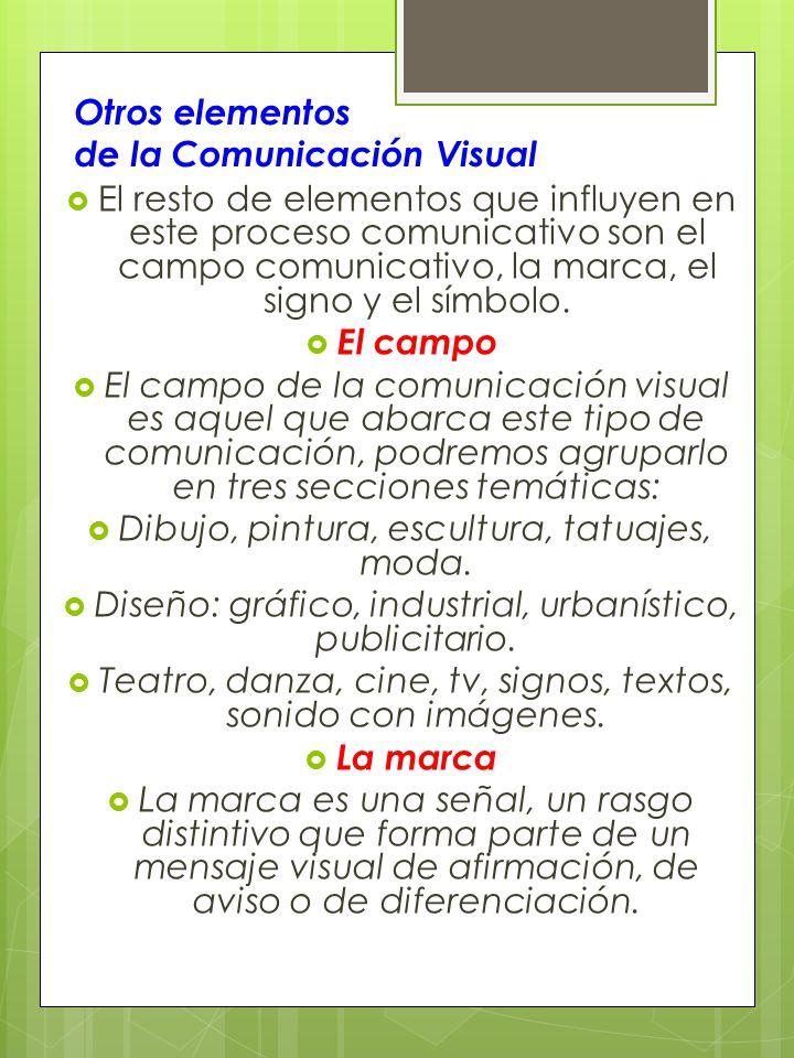 Otros elementos de la Comunicación Visual El resto de elementos que influyen en este proceso comunicativo son el campo comunicativo, la marca, el signo y el símbolo.