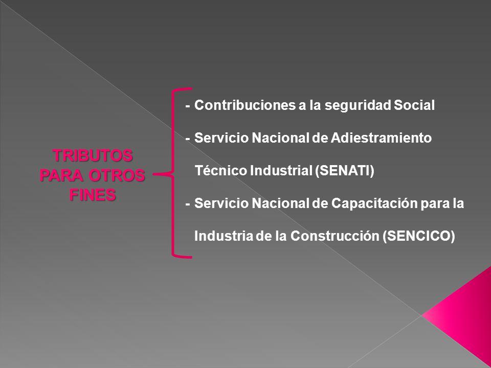 TRIBUTOS PARA OTROS FINES -Contribuciones a la seguridad Social -Servicio Nacional de Adiestramiento Técnico Industrial (SENATI) - Servicio Nacional de Capacitación para la Industria de la Construcción (SENCICO)