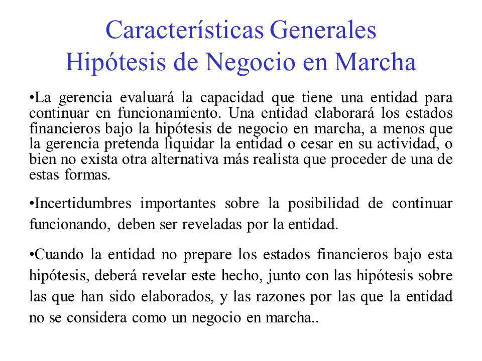 Características Generales Hipótesis de Negocio en Marcha La gerencia evaluará la capacidad que tiene una entidad para continuar en funcionamiento.