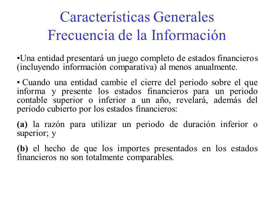 Características Generales Frecuencia de la Información Una entidad presentará un juego completo de estados financieros (incluyendo información comparativa) al menos anualmente.
