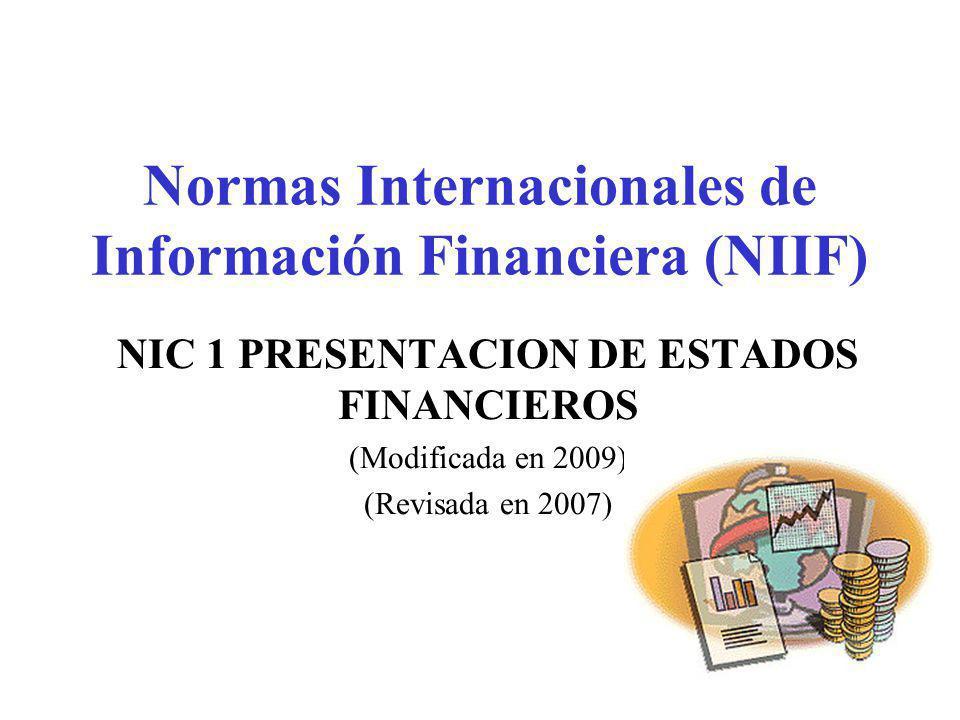 Normas Internacionales de Información Financiera (NIIF) NIC 1 PRESENTACION DE ESTADOS FINANCIEROS (Modificada en 2009) (Revisada en 2007)