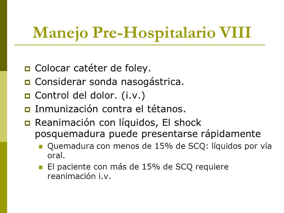 Manejo Pre-Hospitalario VIII Colocar catéter de foley. Considerar sonda nasogástrica. Control del dolor. (i.v.) Inmunización contra el tétanos. Reanim