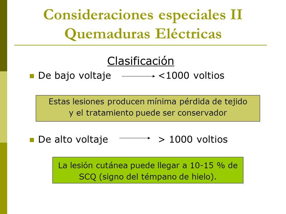 Consideraciones especiales II Quemaduras Eléctricas Clasificación De bajo voltaje<1000 voltios Estas lesiones producen mínima pérdida de tejido y el t