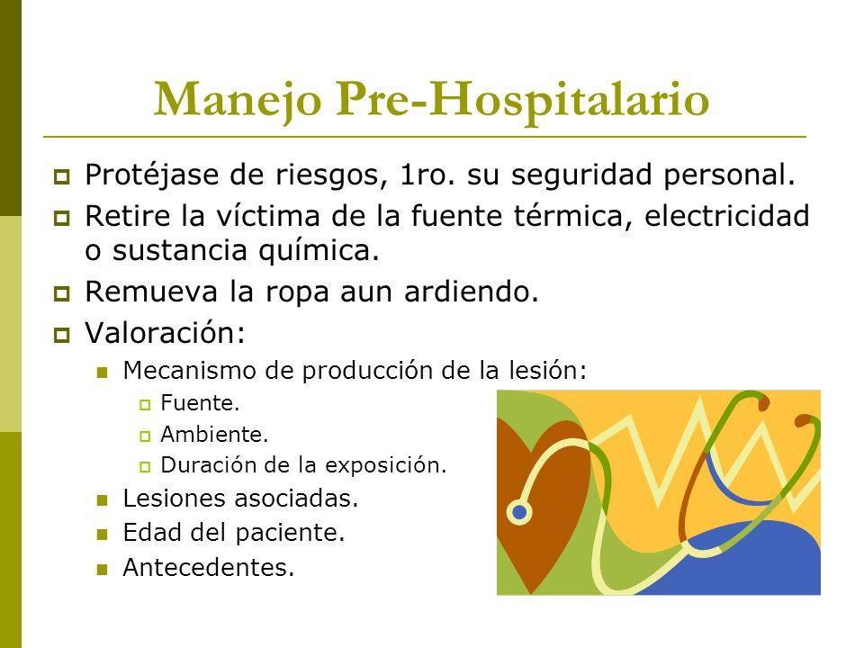 Manejo Pre-Hospitalario Protéjase de riesgos, 1ro. su seguridad personal. Retire la víctima de la fuente térmica, electricidad o sustancia química. Re