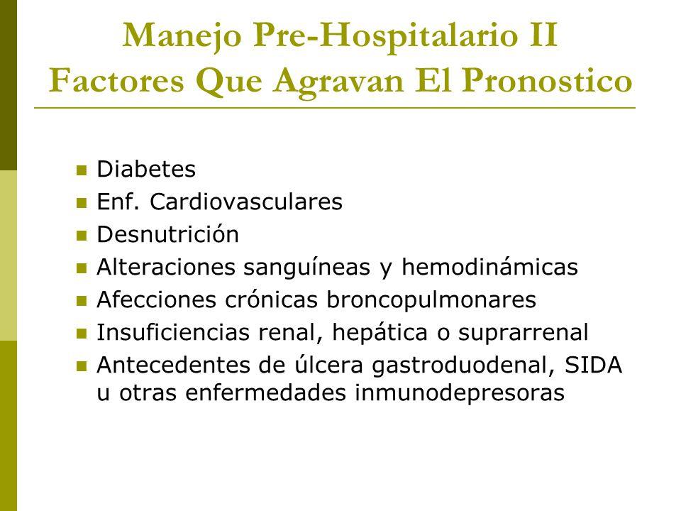 Manejo Pre-Hospitalario II Factores Que Agravan El Pronostico Diabetes Enf. Cardiovasculares Desnutrición Alteraciones sanguíneas y hemodinámicas Afec