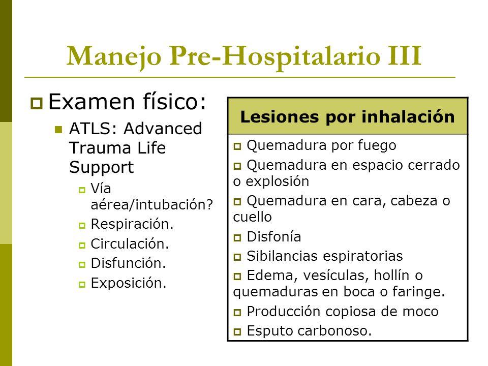 Manejo Pre-Hospitalario III Examen físico: ATLS: Advanced Trauma Life Support Vía aérea/intubación? Respiración. Circulación. Disfunción. Exposición.