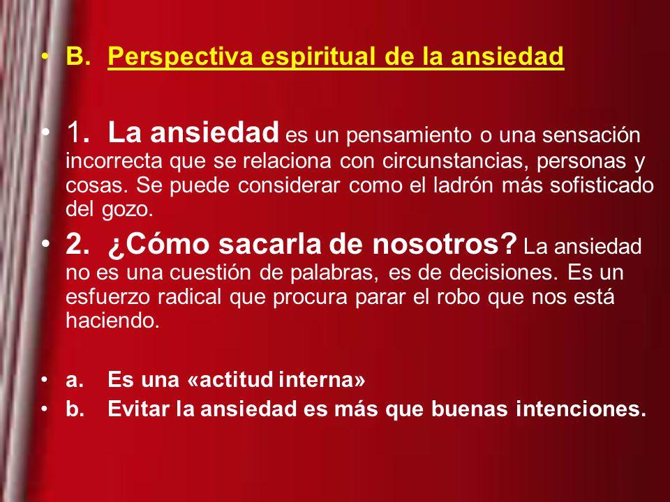 B.Perspectiva espiritual de la ansiedad 1.La ansiedad es un pensamiento o una sensación incorrecta que se relaciona con circunstancias, personas y cosas.