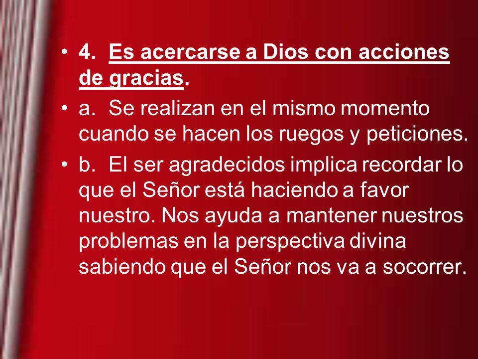 4.Es acercarse a Dios con acciones de gracias.