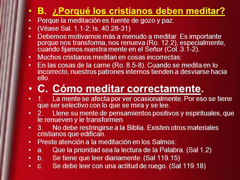 B.¿Porqué los cristianos deben meditar.Porque la meditación es fuente de gozo y paz.