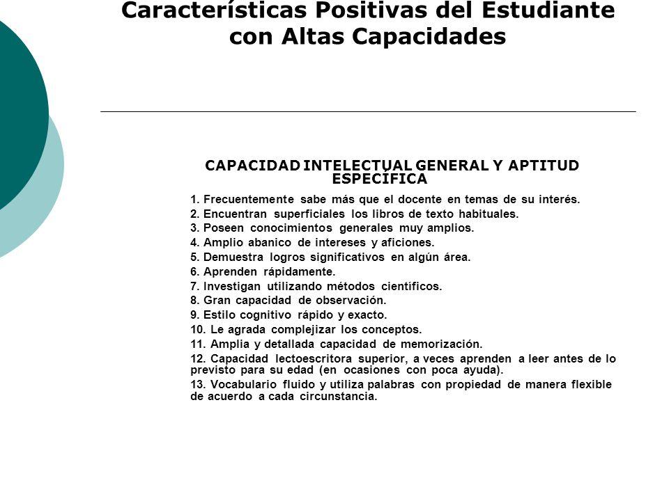 Características Positivas del Estudiante con Altas Capacidades CAPACIDAD INTELECTUAL GENERAL Y APTITUD ESPECÍFICA 1.