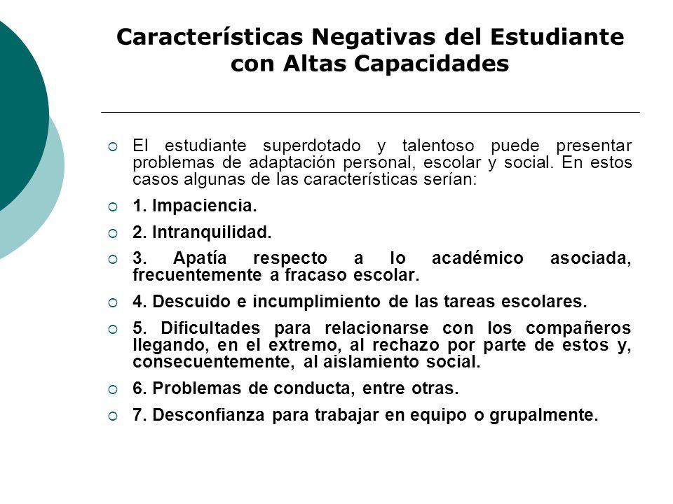 Características Negativas del Estudiante con Altas Capacidades El estudiante superdotado y talentoso puede presentar problemas de adaptación personal, escolar y social.