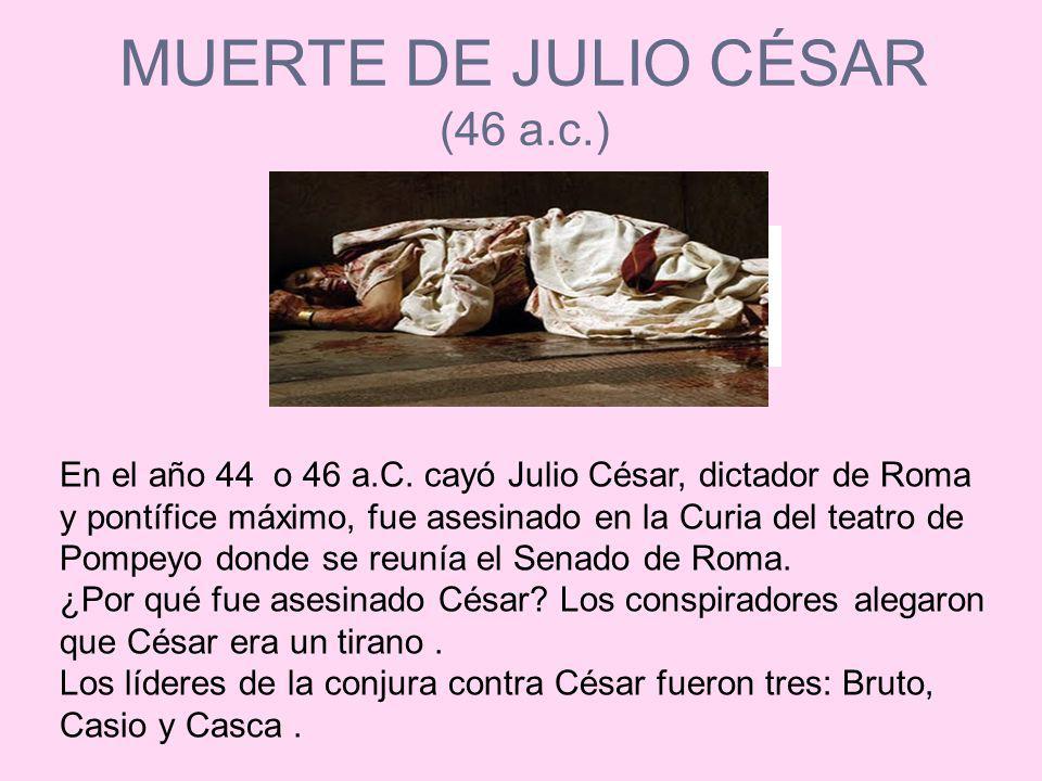 JULIO CÉSAR Imposición del poder absoluto de Julio César al Senado Viaja a Egipto para cobrar los impuestos Hijo con Cleopatra lo que provoca problemas de sucesión con el Senado