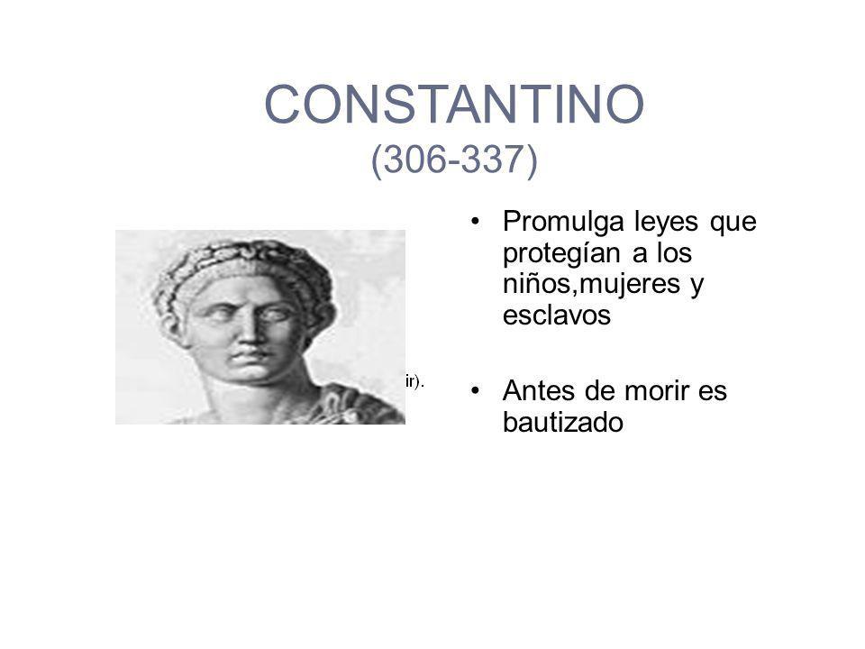 CONSTANTINO (306-337) Hijo de Constancio Cloro Unifica el Imperio bajo su mando Cambia la capital a Constantinopla (Bizancio) Edicto de Milán (313): tolerancia religiosa Victoria fue por una visión de la cruz y un estandarte