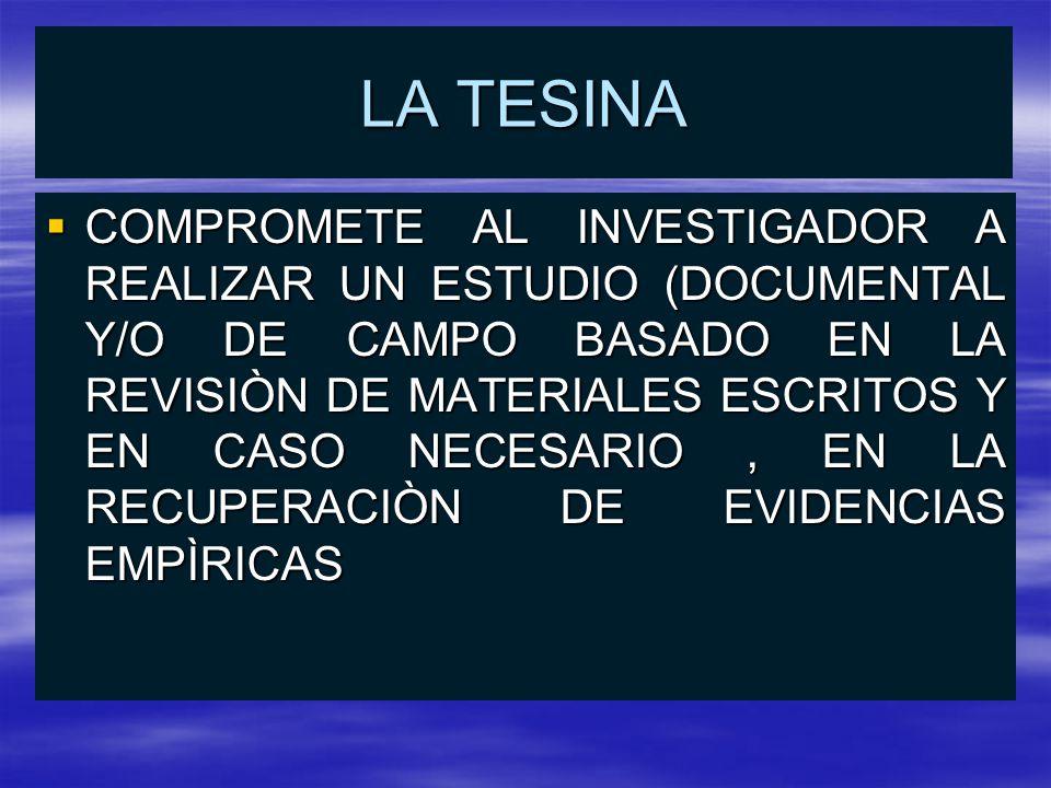 LA TESINA COMPROMETE AL INVESTIGADOR A REALIZAR UN ESTUDIO (DOCUMENTAL Y/O DE CAMPO BASADO EN LA REVISIÒN DE MATERIALES ESCRITOS Y EN CASO NECESARIO, EN LA RECUPERACIÒN DE EVIDENCIAS EMPÌRICAS COMPROMETE AL INVESTIGADOR A REALIZAR UN ESTUDIO (DOCUMENTAL Y/O DE CAMPO BASADO EN LA REVISIÒN DE MATERIALES ESCRITOS Y EN CASO NECESARIO, EN LA RECUPERACIÒN DE EVIDENCIAS EMPÌRICAS