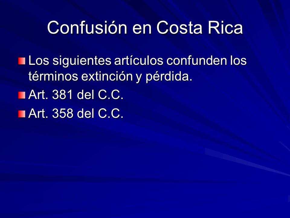 Confusión en Costa Rica Los siguientes artículos confunden los términos extinción y pérdida. Art. 381 del C.C. Art. 358 del C.C.