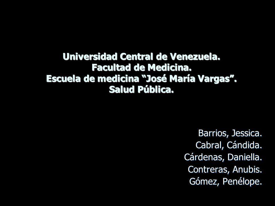 Universidad Central de Venezuela. Facultad de Medicina. Escuela de medicina José María Vargas. Salud Pública. Barrios, Jessica. Cabral, Cándida. Cárde
