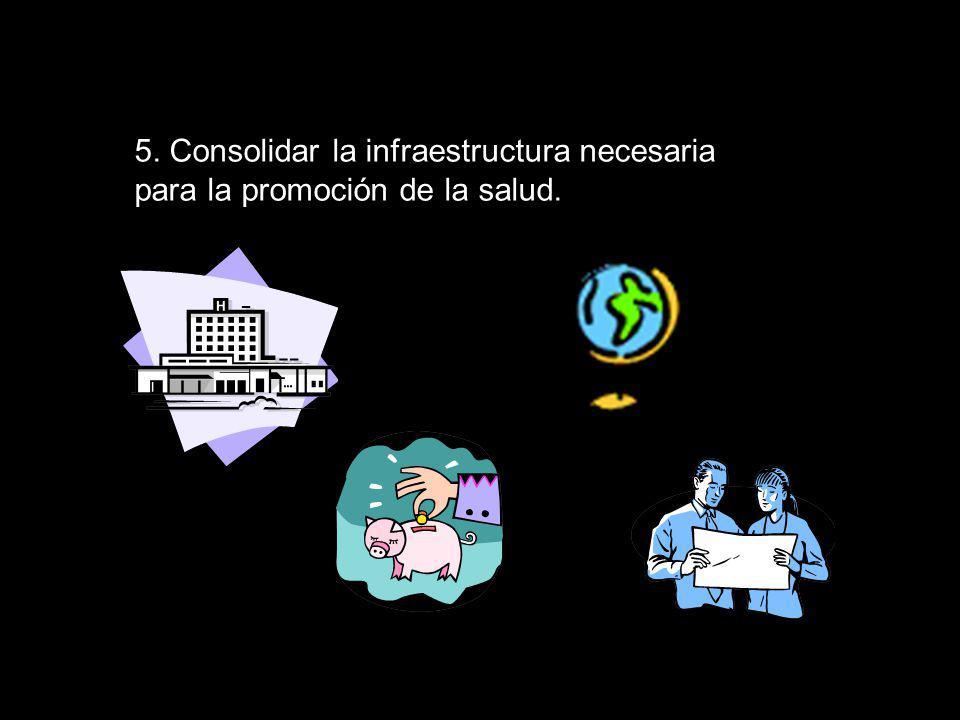5. Consolidar la infraestructura necesaria para la promoción de la salud.