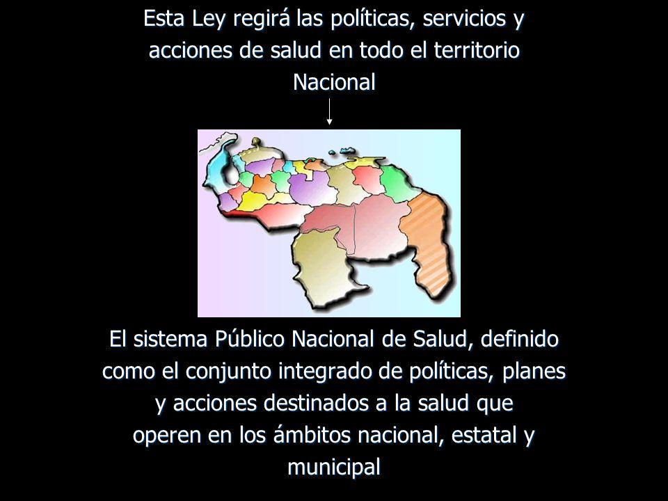 Esta Ley regirá las políticas, servicios y acciones de salud en todo el territorio Nacional El sistema Público Nacional de Salud, definido como el con