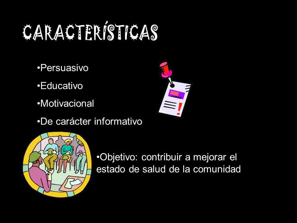 Persuasivo Educativo Motivacional De carácter informativo Objetivo: contribuir a mejorar el estado de salud de la comunidad