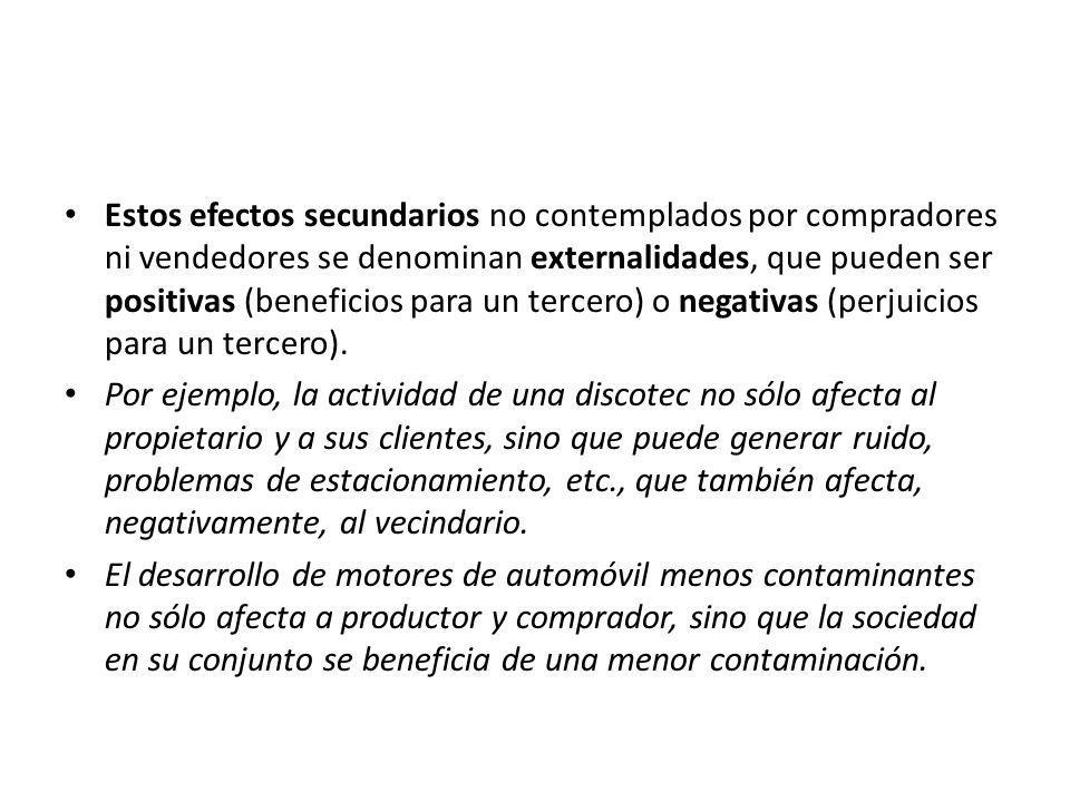 Estos efectos secundarios no contemplados por compradores ni vendedores se denominan externalidades, que pueden ser positivas (beneficios para un terc