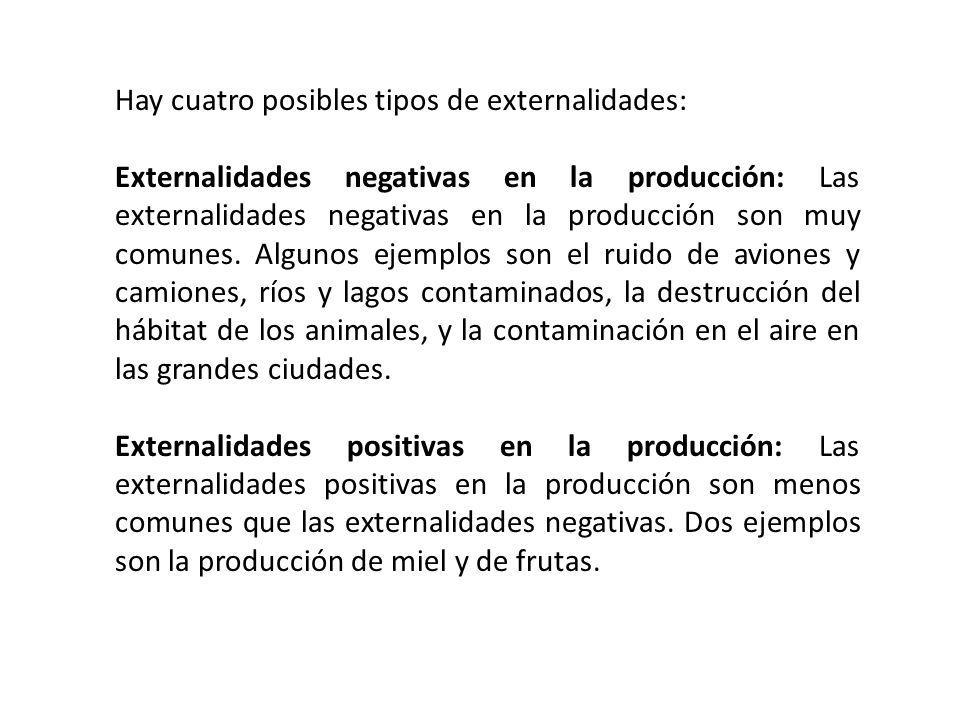 Hay cuatro posibles tipos de externalidades: Externalidades negativas en la producción: Las externalidades negativas en la producción son muy comunes.