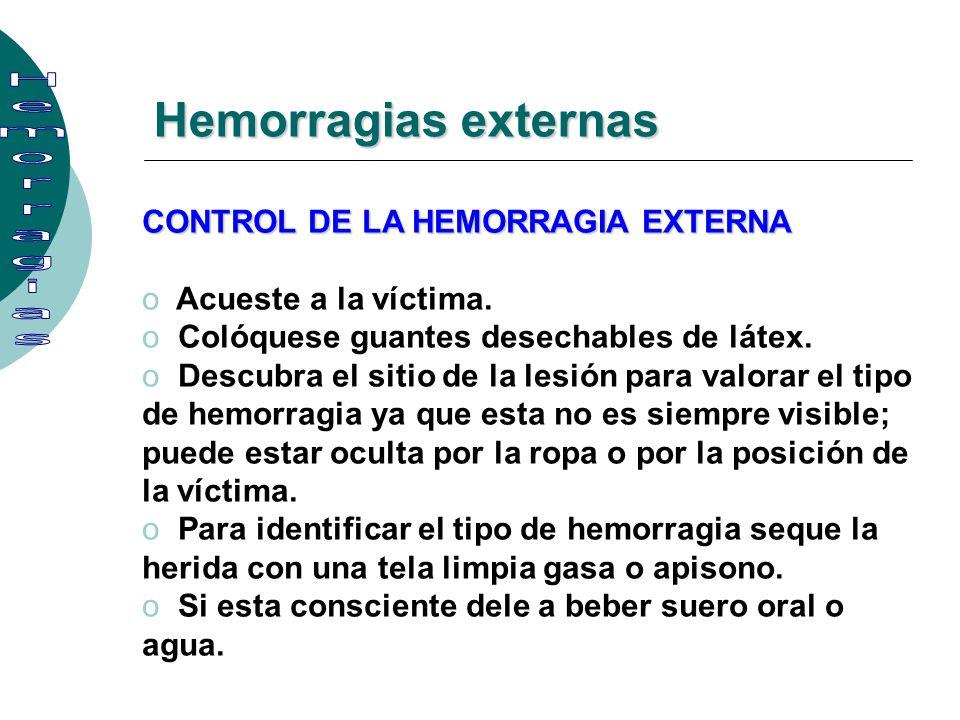 Hemorragias externas CONTROL DE LA HEMORRAGIA EXTERNA o Acueste a la víctima. o Colóquese guantes desechables de látex. o Descubra el sitio de la lesi