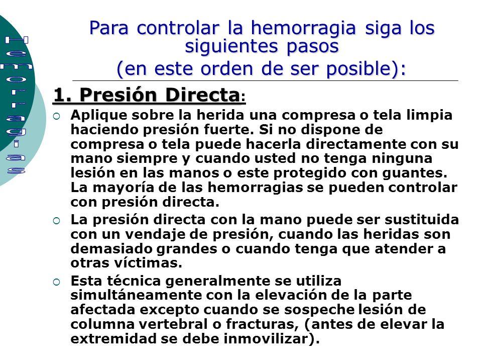 1. Presión Directa 1. Presión Directa : Aplique sobre la herida una compresa o tela limpia haciendo presión fuerte. Si no dispone de compresa o tela p