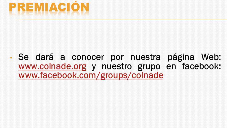 Se dará a conocer por nuestra página Web: www.colnade.org y nuestro grupo en facebook: www.facebook.com/groups/colnade www.colnade.org www.facebook.com/groups/colnade