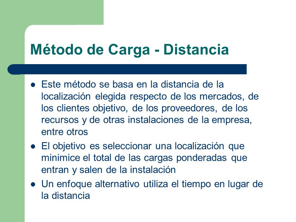 Método de Carga - Distancia El cálculo de la distancia puede realizarse de dos formas: Distancia euclidiana: AB Distancia rectilínea: AO + OB A B O