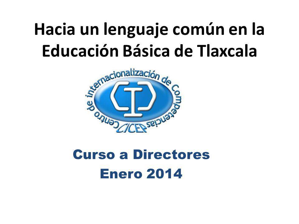 Hacia un lenguaje común en la Educación Básica de Tlaxcala Curso a Directores Enero 2014