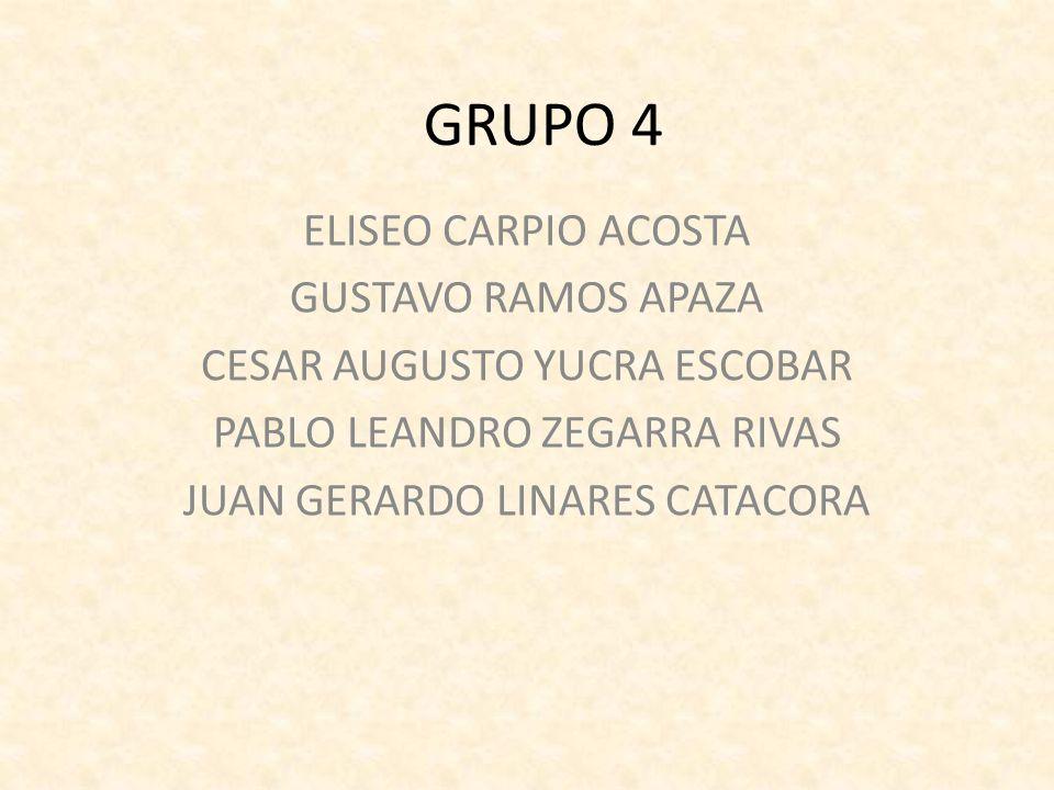 GRUPO 4 ELISEO CARPIO ACOSTA GUSTAVO RAMOS APAZA CESAR AUGUSTO YUCRA ESCOBAR PABLO LEANDRO ZEGARRA RIVAS JUAN GERARDO LINARES CATACORA