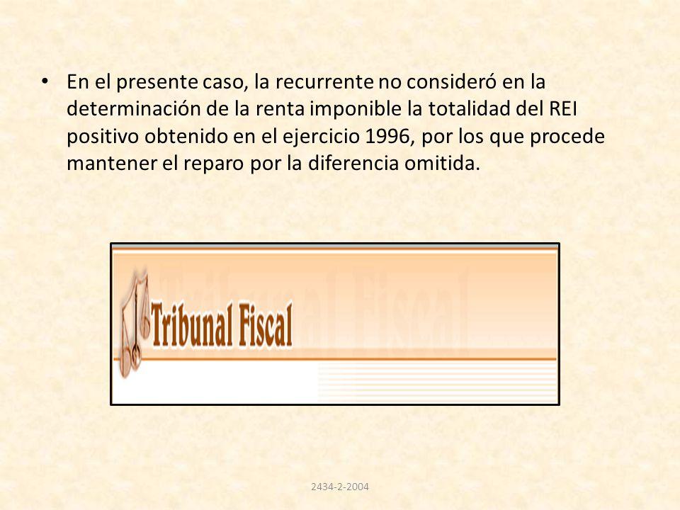 En el presente caso, la recurrente no consideró en la determinación de la renta imponible la totalidad del REI positivo obtenido en el ejercicio 1996,